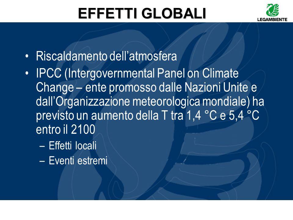 EFFETTI GLOBALI Riscaldamento dellatmosfera IPCC (Intergovernmental Panel on Climate Change – ente promosso dalle Nazioni Unite e dallOrganizzazione m