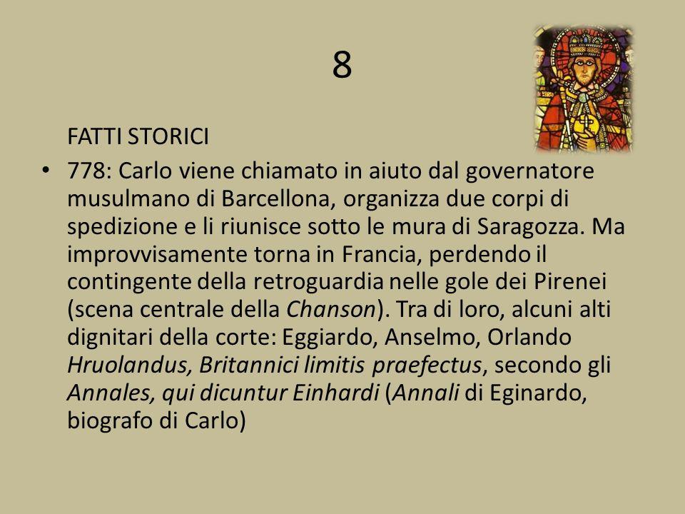 8 FATTI STORICI 778: Carlo viene chiamato in aiuto dal governatore musulmano di Barcellona, organizza due corpi di spedizione e li riunisce sotto le mura di Saragozza.
