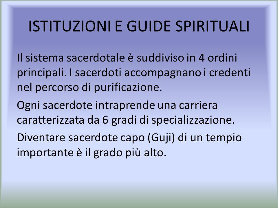 ISTITUZIONI E GUIDE SPIRITUALI Il sistema sacerdotale è suddiviso in 4 ordini principali. I sacerdoti accompagnano i credenti nel percorso di purifica