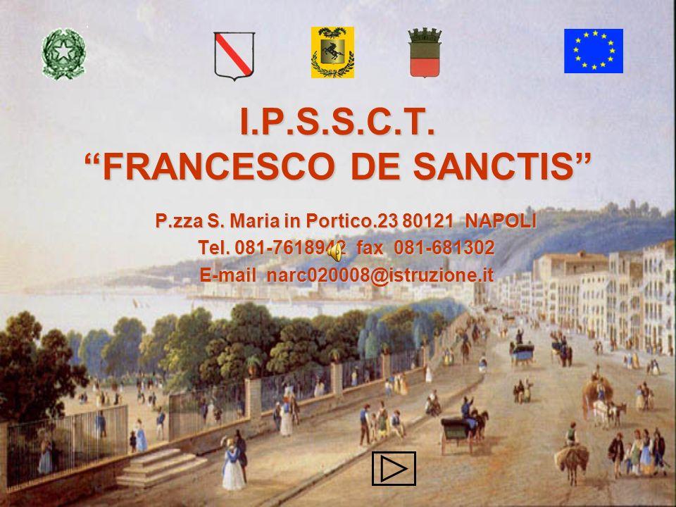 I.P.S.S.C.T.FRANCESCO DE SANCTIS P.zza S. Maria in Portico.23 80121 NAPOLI Tel.