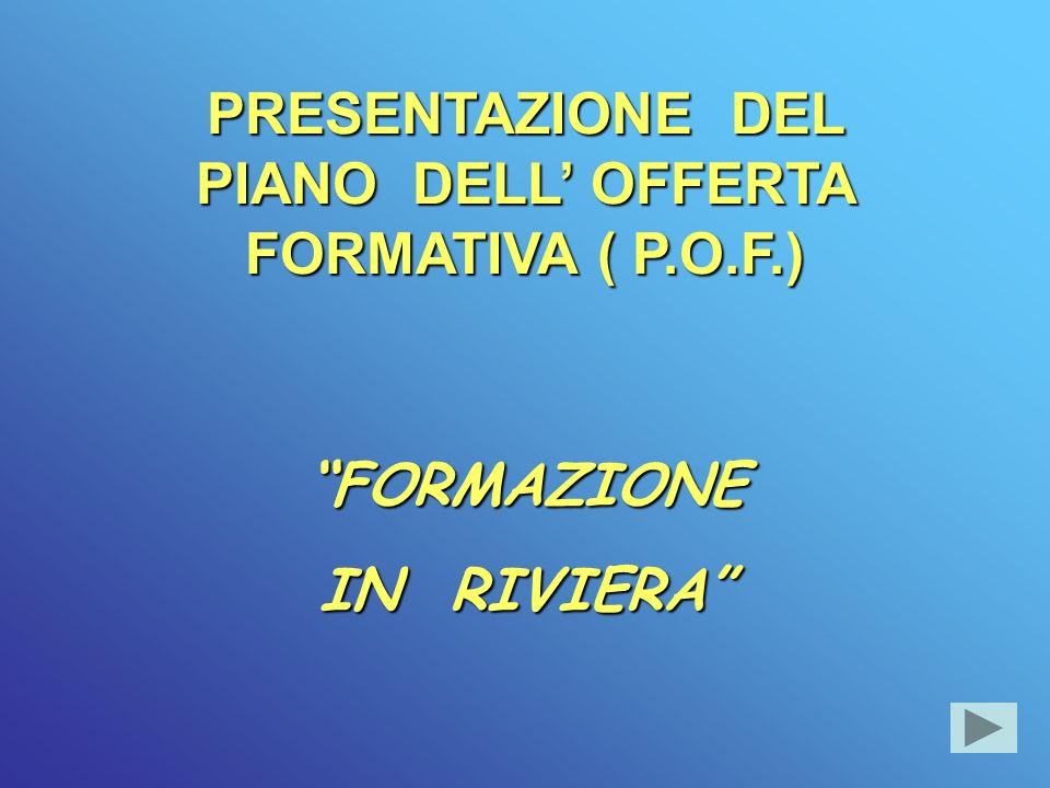 PRESENTAZIONE DEL PIANO DELL OFFERTA FORMATIVA ( P.O.F.) FORMAZIONE IN RIVIERA