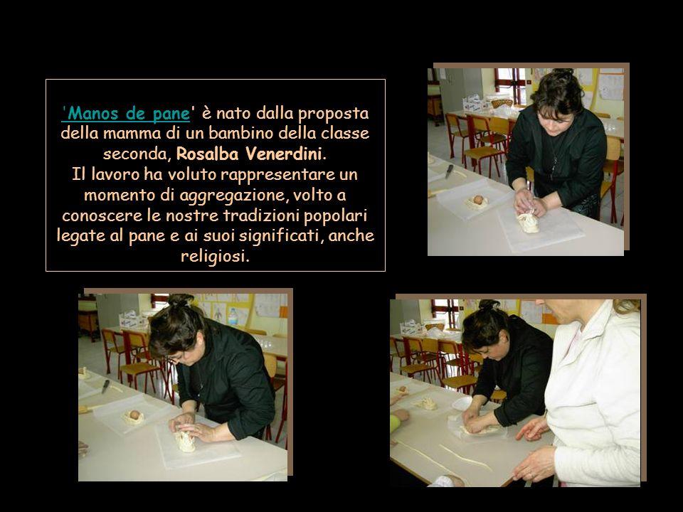 'Manos de pane'Manos de pane' è nato dalla proposta della mamma di un bambino della classe seconda, Rosalba Venerdini. Il lavoro ha voluto rappresenta