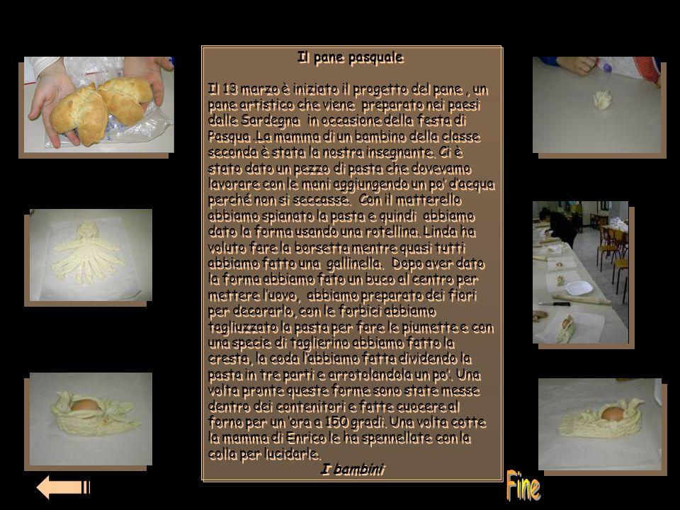 Il pane pasquale Il 13 marzo è iniziato il progetto del pane, un pane artistico che viene preparato nei paesi dalle Sardegna in occasione della festa di Pasqua.La mamma di un bambino della classe seconda è stata la nostra insegnante.