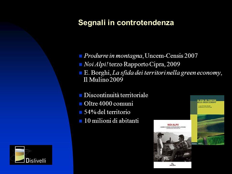 Segnali in controtendenza Produrre in montagna, Uncem-Censis 2007 Noi Alpi! terzo Rapporto Cipra, 2009 E. Borghi, La sfida dei territori nella green e