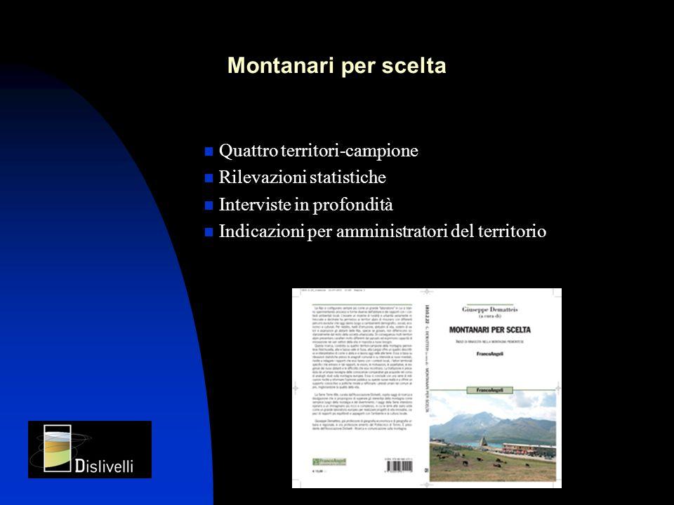 Montanari per scelta Quattro territori-campione Rilevazioni statistiche Interviste in profondità Indicazioni per amministratori del territorio