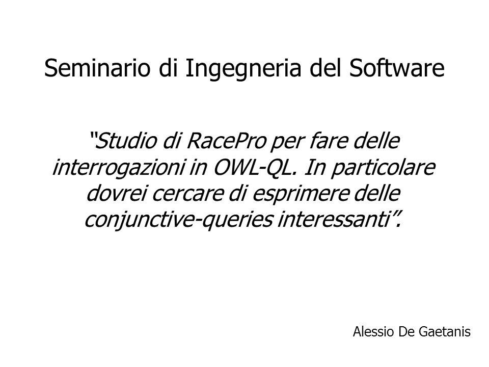 Seminario di Ingegneria del Software Studio di RacePro per fare delle interrogazioni in OWL-QL.