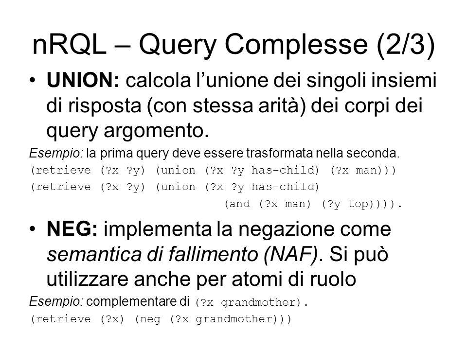 nRQL – Query Complesse (2/3) UNION: calcola lunione dei singoli insiemi di risposta (con stessa arità) dei corpi dei query argomento.