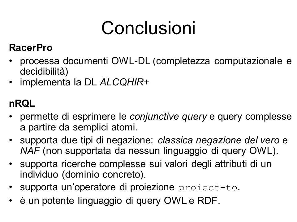 Conclusioni RacerPro processa documenti OWL-DL (completezza computazionale e decidibilità) implementa la DL ALCQHIR+ nRQL permette di esprimere le conjunctive query e query complesse a partire da semplici atomi.