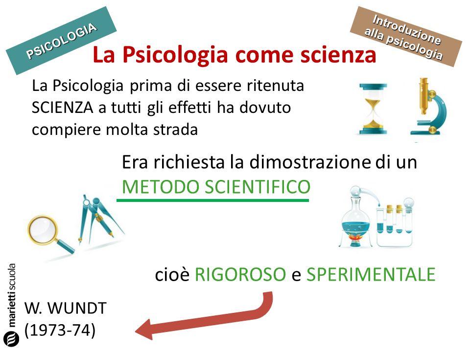 PSICOLOGIA Introduzione alla psicologia La Psicologia come scienza La Psicologia prima di essere ritenuta SCIENZA a tutti gli effetti ha dovuto compie