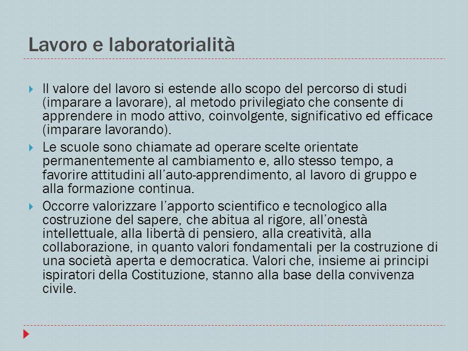 Lavoro e laboratorialità Il valore del lavoro si estende allo scopo del percorso di studi (imparare a lavorare), al metodo privilegiato che consente d