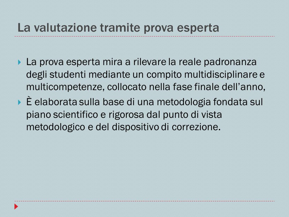 La valutazione tramite prova esperta La prova esperta mira a rilevare la reale padronanza degli studenti mediante un compito multidisciplinare e multi