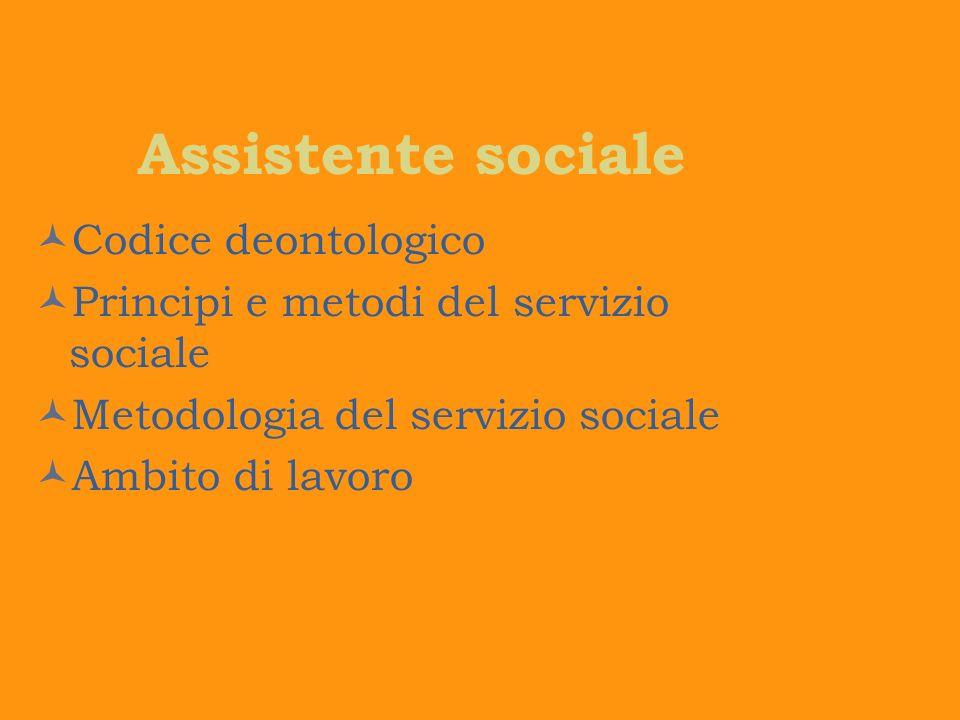 Assistente sociale Codice deontologico Principi e metodi del servizio sociale Metodologia del servizio sociale Ambito di lavoro