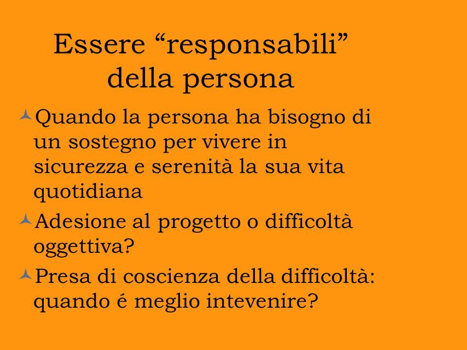 Essere responsabili della persona Quando la persona ha bisogno di un sostegno per vivere in sicurezza e serenità la sua vita quotidiana Adesione al pr
