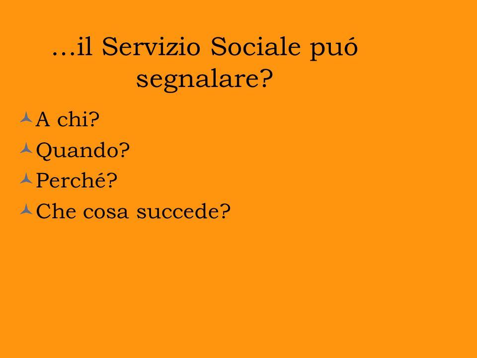 …il Servizio Sociale puó segnalare? A chi? Quando? Perché? Che cosa succede?