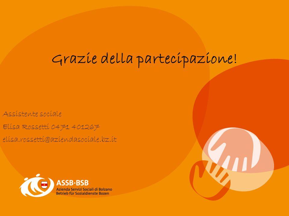 Grazie della partecipazione! Assistente sociale Elisa Rossetti 0471 401267 elisa.rossetti@aziendasociale.bz.it