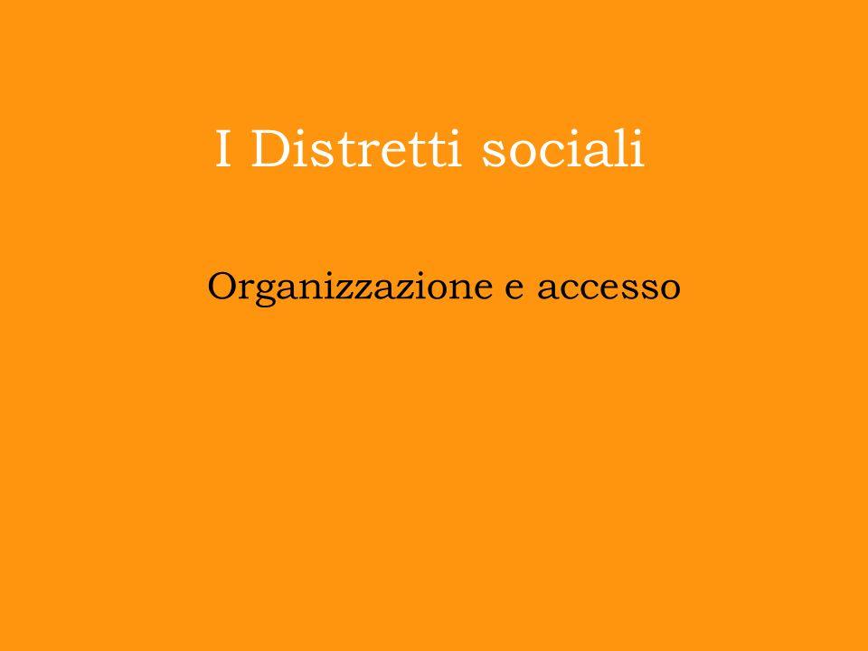 I Distretti sociali Organizzazione e accesso