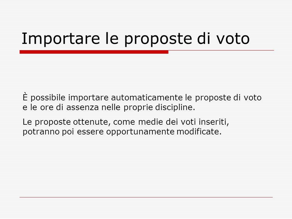 Importare le proposte di voto È possibile importare automaticamente le proposte di voto e le ore di assenza nelle proprie discipline. Le proposte otte