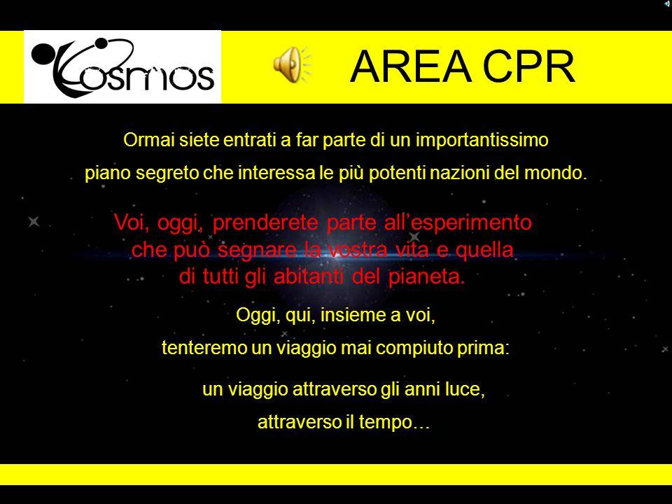 AREA CPR Ormai siete entrati a far parte di un importantissimo piano segreto che interessa le più potenti nazioni del mondo.