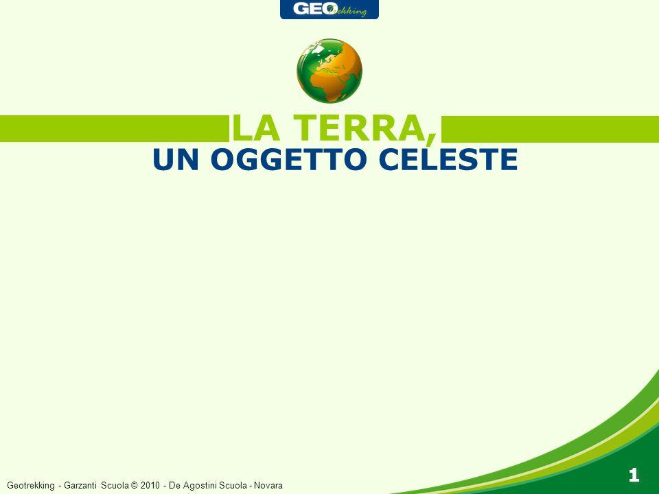 LA TERRA, UN OGGETTO CELESTE 1 1 Geotrekking - Garzanti Scuola © 2010 - De Agostini Scuola - Novara