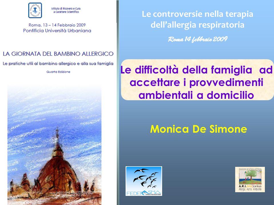 Le difficoltà della famiglia ad accettare i provvedimenti ambientali a domicilio Monica De Simone Le controversie nella terapia dellallergia respiratoria Roma 14 febbraio 2009