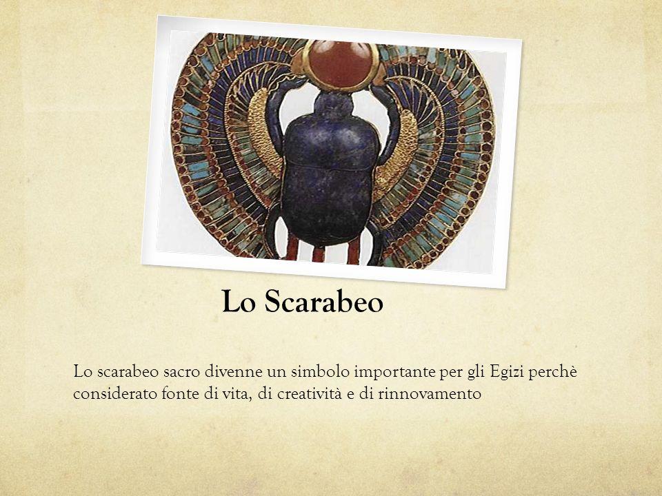 Lo Scarabeo Lo scarabeo sacro divenne un simbolo importante per gli Egizi perchè considerato fonte di vita, di creatività e di rinnovamento
