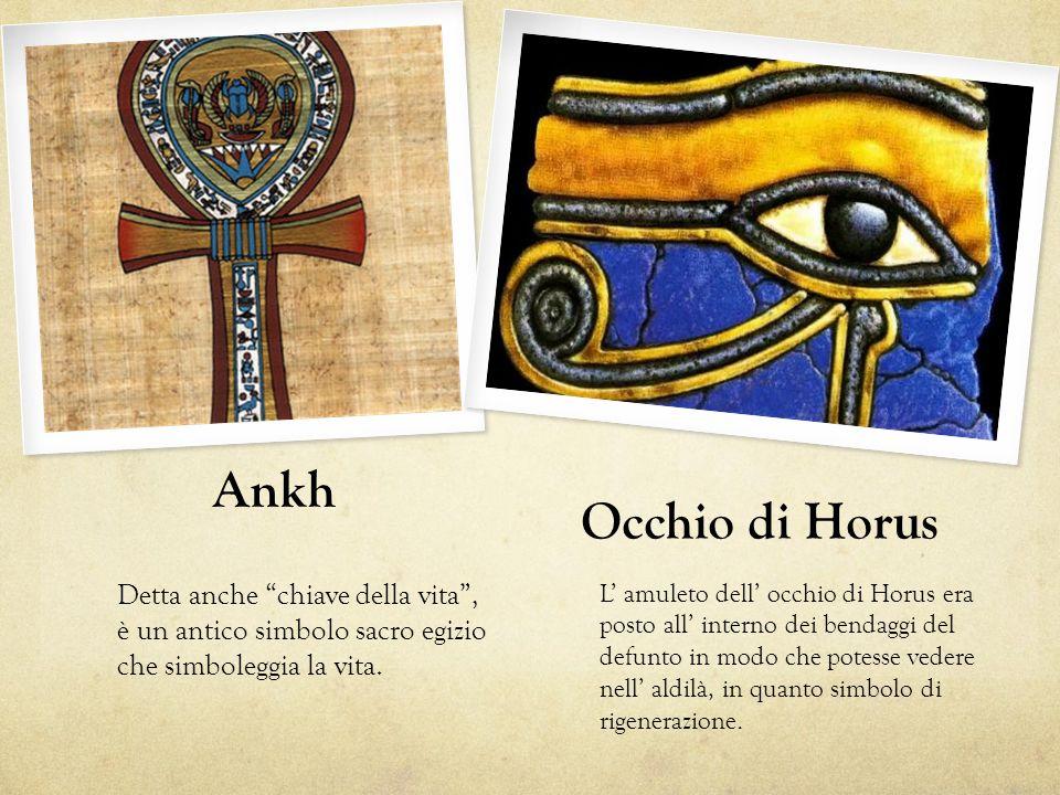 Ankh Detta anche chiave della vita, è un antico simbolo sacro egizio che simboleggia la vita. Occhio di Horus L amuleto dell occhio di Horus era posto
