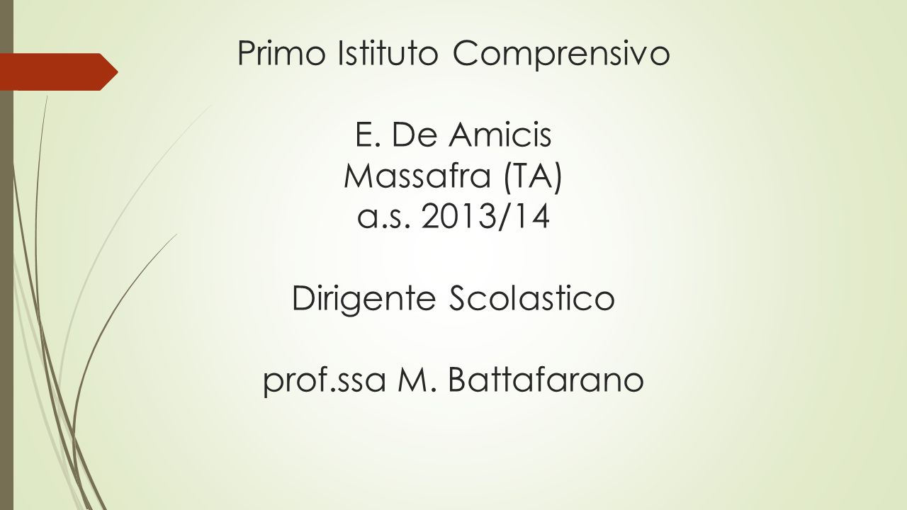 Primo Istituto Comprensivo E. De Amicis Massafra (TA) a.s. 2013/14 Dirigente Scolastico prof.ssa M. Battafarano