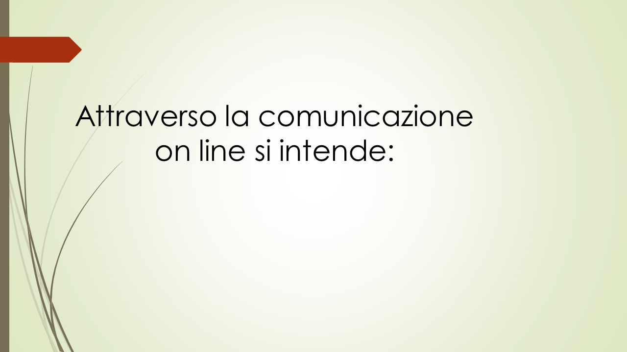 Attraverso la comunicazione on line si intende: