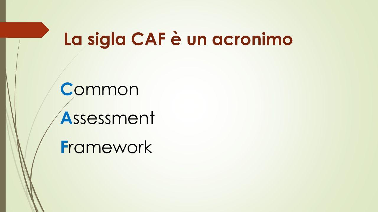 La sigla CAF è un acronimo C ommon A ssessment F ramework