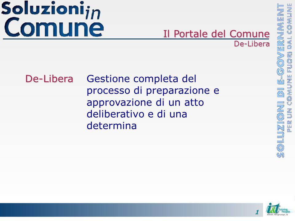 1 De-Libera De-LiberaGestione completa del processo di preparazione e approvazione di un atto deliberativo e di una determina Il Portale del Comune De-Libera