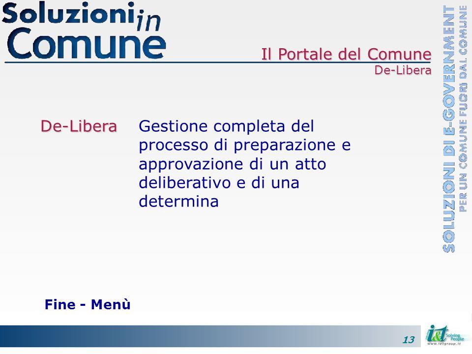 13 Fine - Menù Il Portale del Comune De-Libera De-Libera De-LiberaGestione completa del processo di preparazione e approvazione di un atto deliberativ