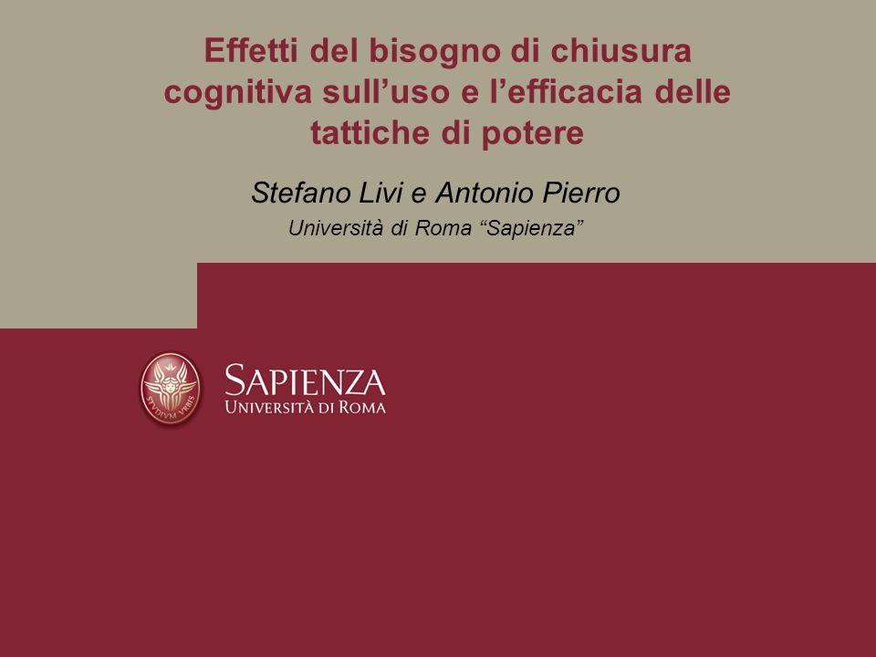 Stefano Livi e Antonio Pierro Università di Roma Sapienza Effetti del bisogno di chiusura cognitiva sulluso e lefficacia delle tattiche di potere