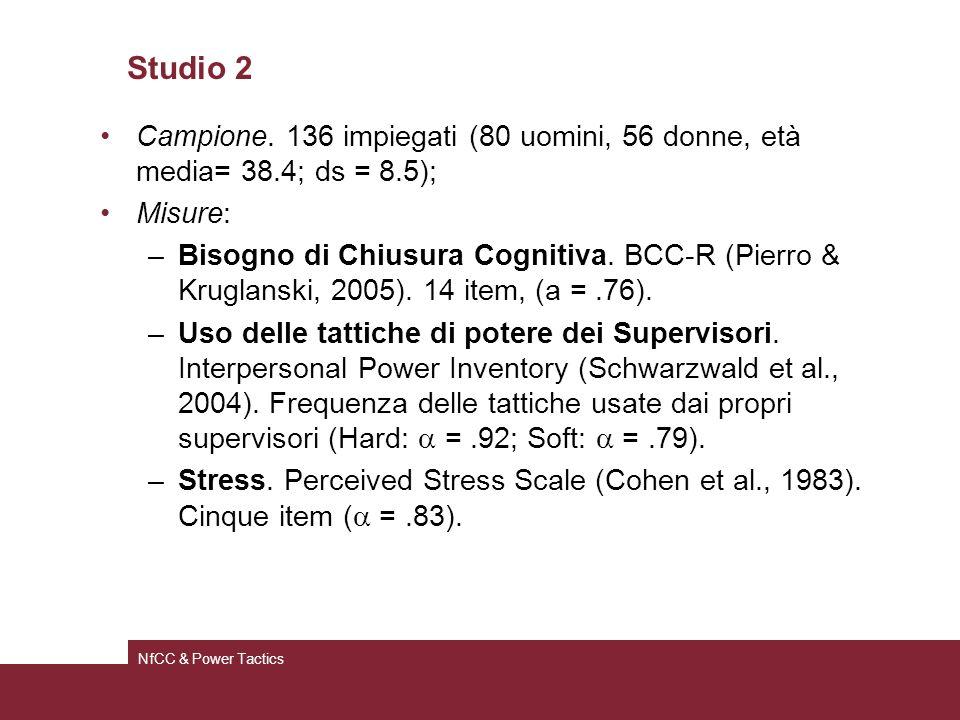 Studio 2 Campione. 136 impiegati (80 uomini, 56 donne, età media= 38.4; ds = 8.5); Misure: –Bisogno di Chiusura Cognitiva. BCC-R (Pierro & Kruglanski,