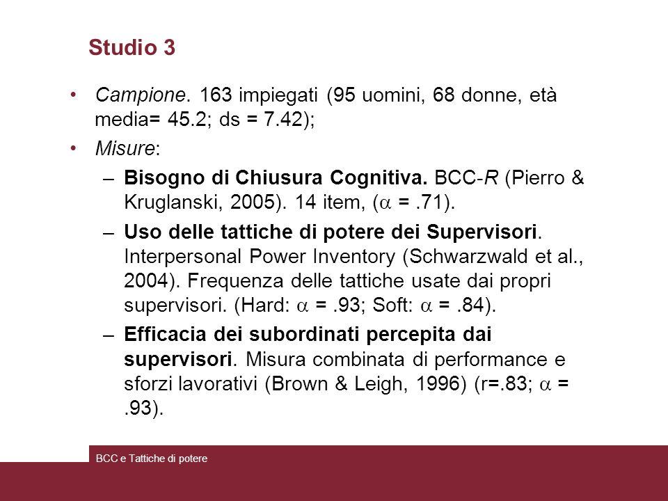 Studio 3 Campione. 163 impiegati (95 uomini, 68 donne, età media= 45.2; ds = 7.42); Misure: –Bisogno di Chiusura Cognitiva. BCC-R (Pierro & Kruglanski