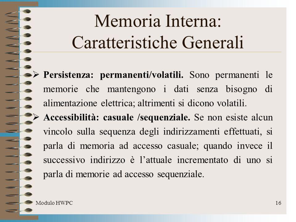 Modulo HWPC16 Persistenza: permanenti/volatili. Sono permanenti le memorie che mantengono i dati senza bisogno di alimentazione elettrica; altrimenti