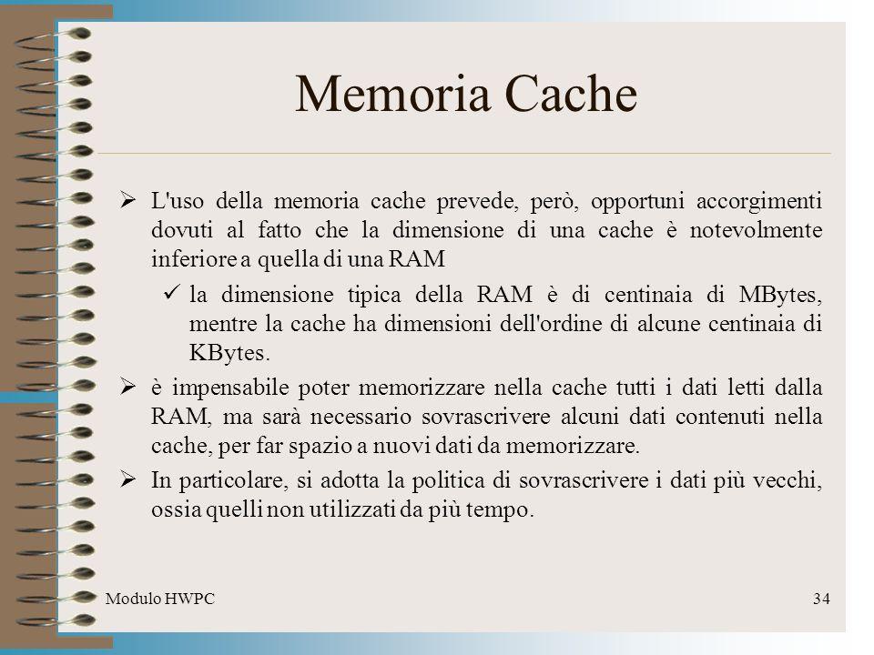Modulo HWPC34 Memoria Cache L'uso della memoria cache prevede, però, opportuni accorgimenti dovuti al fatto che la dimensione di una cache è notevolme