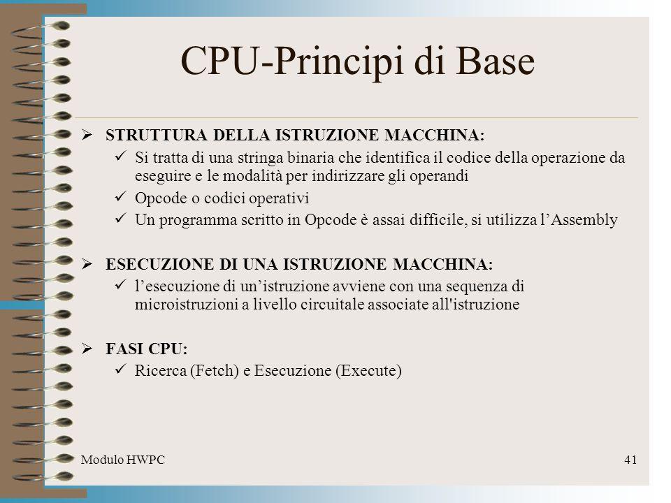 Modulo HWPC41 CPU-Principi di Base STRUTTURA DELLA ISTRUZIONE MACCHINA: Si tratta di una stringa binaria che identifica il codice della operazione da