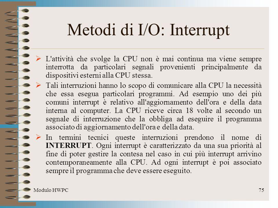 Modulo HWPC75 Metodi di I/O: Interrupt L'attività che svolge la CPU non è mai continua ma viene sempre interrotta da particolari segnali provenienti p
