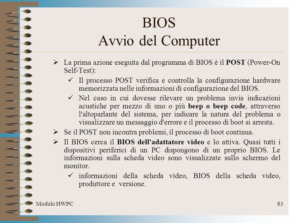 Modulo HWPC83 La prima azione eseguita dal programma di BIOS è il POST (Power-On Self-Test): Il processo POST verifica e controlla la configurazione h