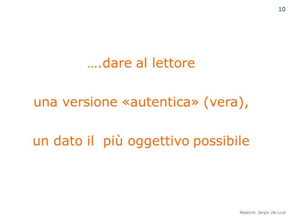 ….dare al lettore una versione «autentica» (vera), un dato il più oggettivo possibile Relatore: Sergio De Luca 10