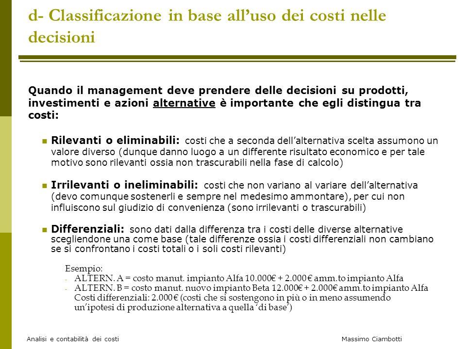 Massimo Ciambotti Analisi e contabilità dei costi d- Classificazione in base alluso dei costi nelle decisioni Quando il management deve prendere delle