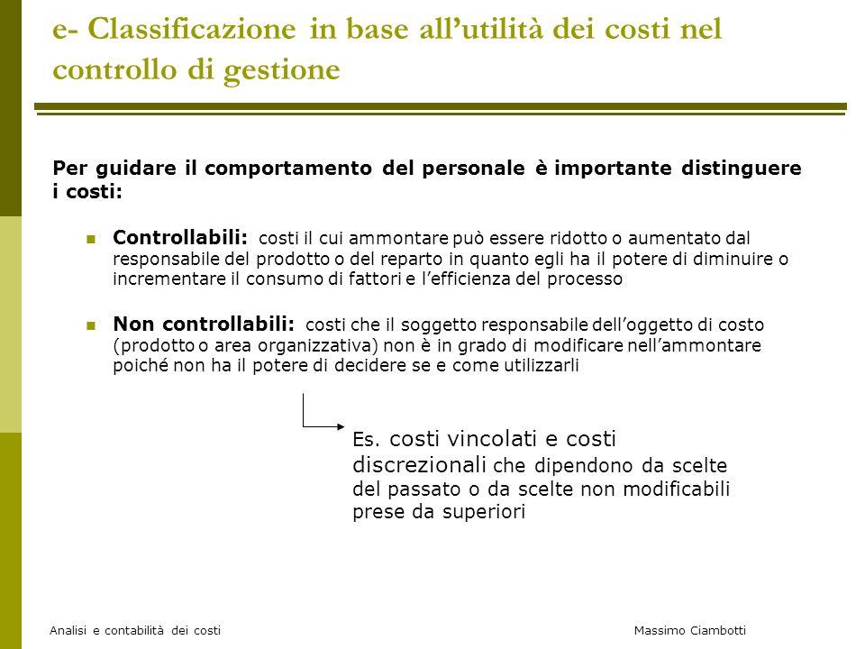 Massimo Ciambotti Analisi e contabilità dei costi e- Classificazione in base allutilità dei costi nel controllo di gestione Per guidare il comportamen