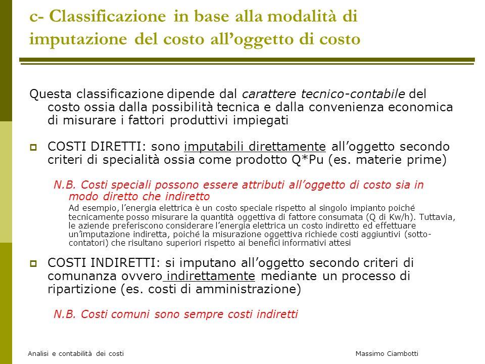 Massimo Ciambotti Analisi e contabilità dei costi c- Classificazione in base alla modalità di imputazione del costo alloggetto di costo Questa classif