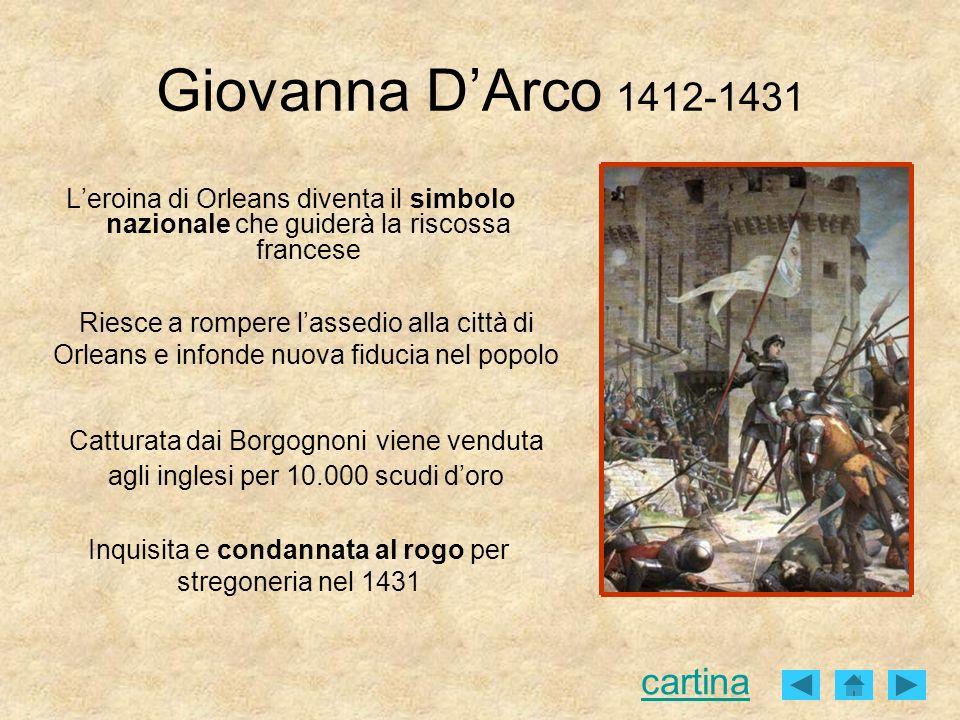 Giovanna DArco 1412-1431 Leroina di Orleans diventa il simbolo nazionale che guiderà la riscossa francese Riesce a rompere lassedio alla città di Orle
