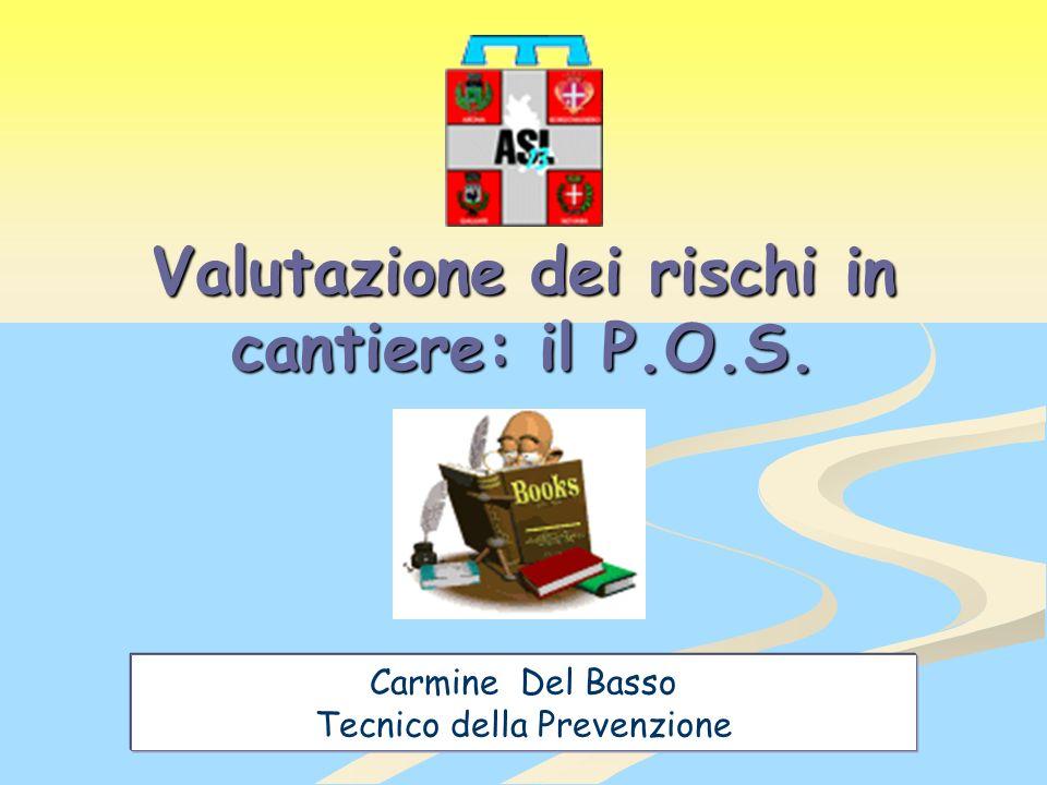 Carmine Del Basso Tecnico della Prevenzione Valutazione dei rischi in cantiere: il P.O.S.