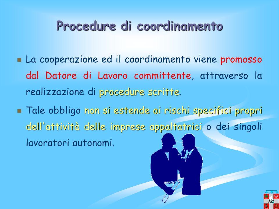Procedure di coordinamento procedure scritte La cooperazione ed il coordinamento viene promosso dal Datore di Lavoro committente, attraverso la realizzazione di procedure scritte.