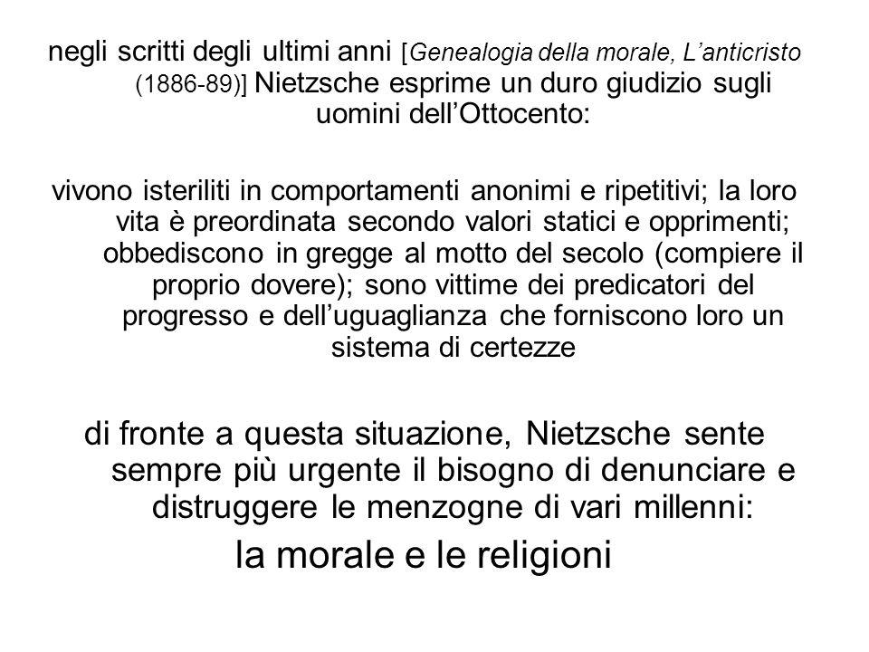 negli scritti degli ultimi anni [Genealogia della morale, Lanticristo (1886-89)] Nietzsche esprime un duro giudizio sugli uomini dellOttocento: vivono