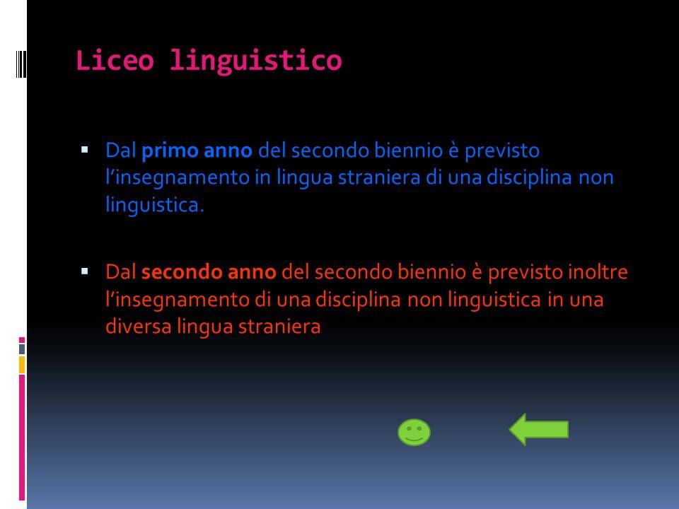 Liceo linguistico Dal primo anno del secondo biennio è previsto linsegnamento in lingua straniera di una disciplina non linguistica. Dal secondo anno
