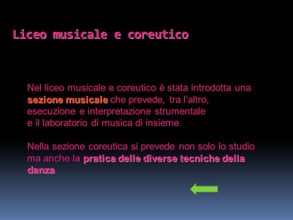 Liceo musicale e coreutico sezione musicale Nel liceo musicale e coreutico è stata introdotta una sezione musicale che prevede, tra laltro, esecuzione