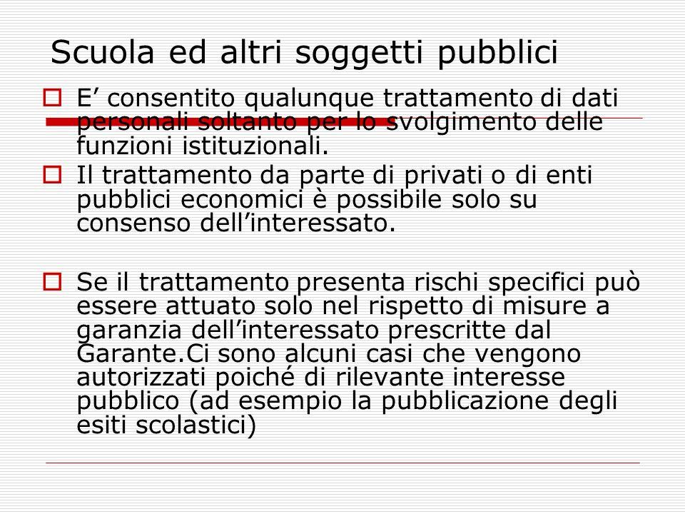 Scuola ed altri soggetti pubblici E consentito qualunque trattamento di dati personali soltanto per lo svolgimento delle funzioni istituzionali. Il tr